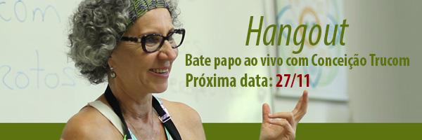Hangouts com Conceição Trucom